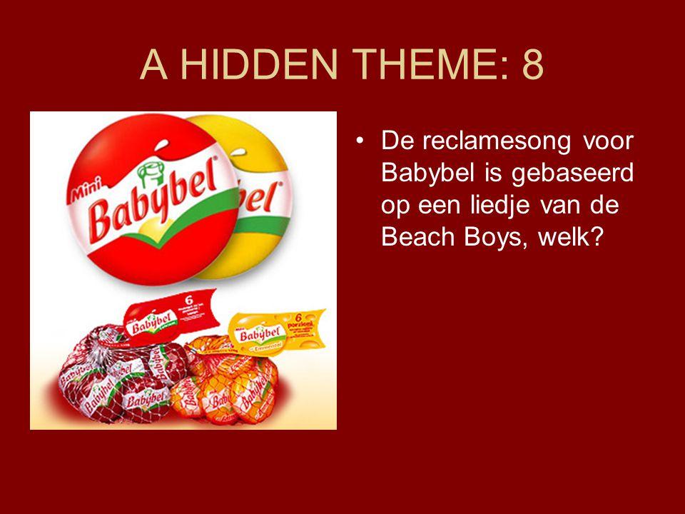 A HIDDEN THEME: 8 De reclamesong voor Babybel is gebaseerd op een liedje van de Beach Boys, welk