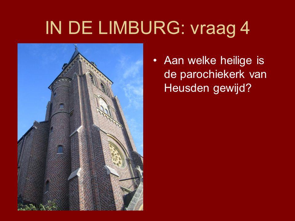 IN DE LIMBURG: vraag 4 Aan welke heilige is de parochiekerk van Heusden gewijd