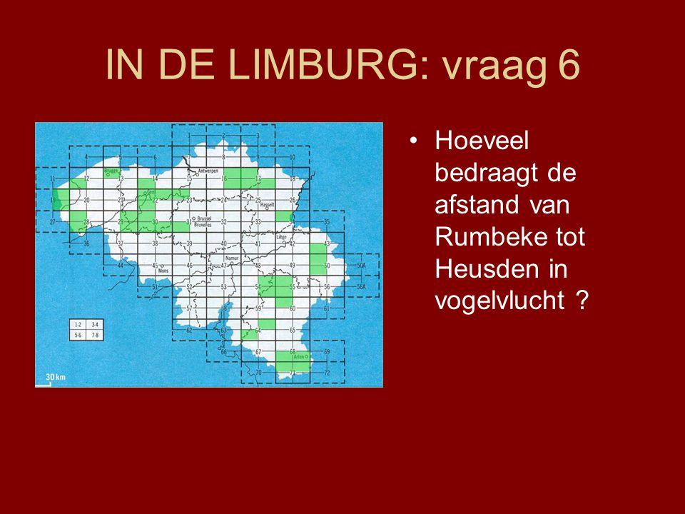 IN DE LIMBURG: vraag 6 Hoeveel bedraagt de afstand van Rumbeke tot Heusden in vogelvlucht