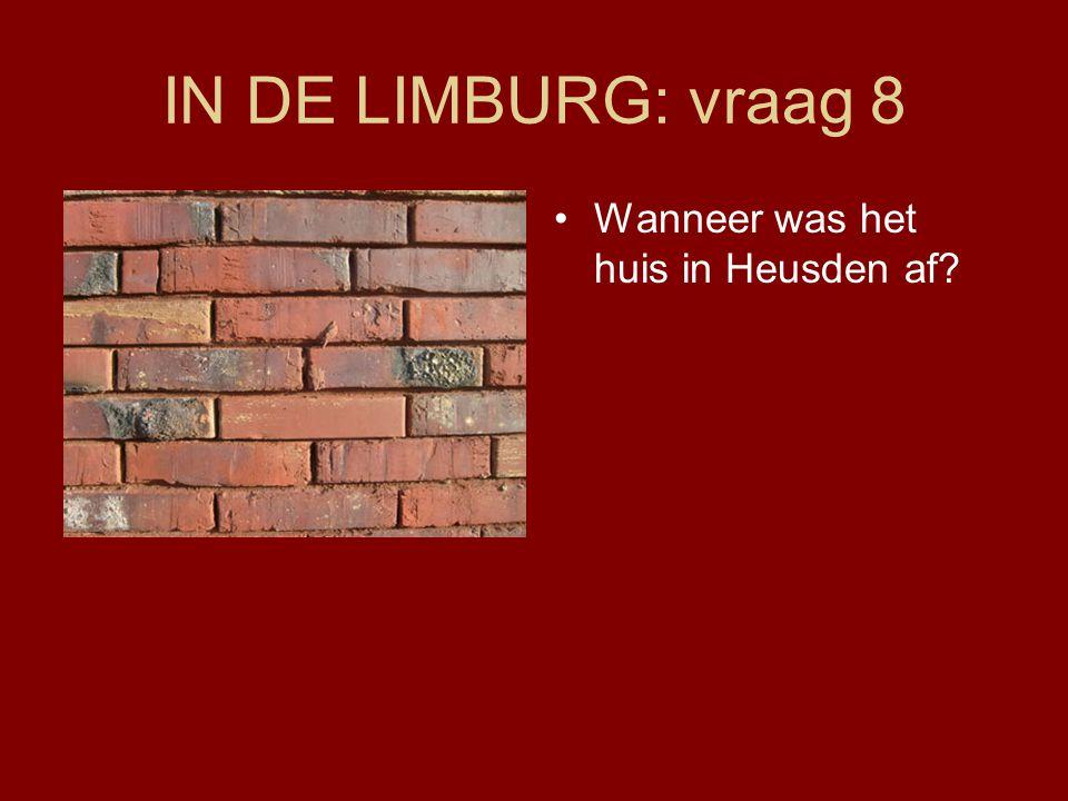 IN DE LIMBURG: vraag 8 Wanneer was het huis in Heusden af