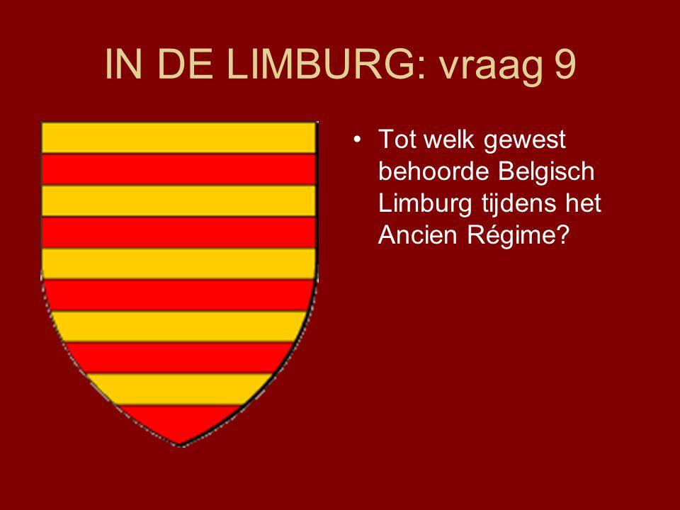 IN DE LIMBURG: vraag 9 Tot welk gewest behoorde Belgisch Limburg tijdens het Ancien Régime