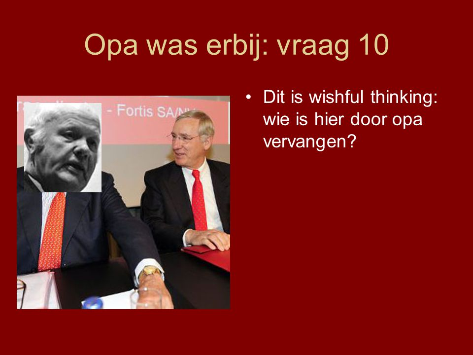 Opa was erbij: vraag 10 Dit is wishful thinking: wie is hier door opa vervangen