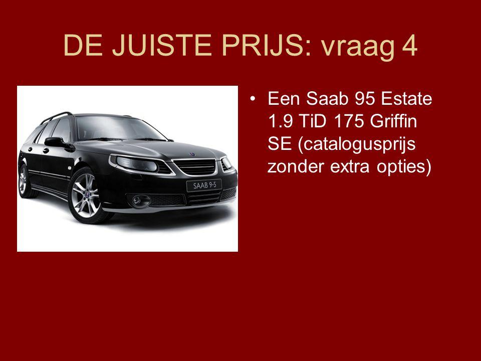 DE JUISTE PRIJS: vraag 4 Een Saab 95 Estate 1.9 TiD 175 Griffin SE (catalogusprijs zonder extra opties)