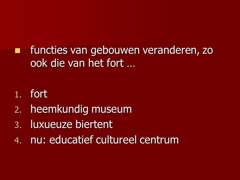 functies van gebouwen veranderen, zo ook die van het fort …