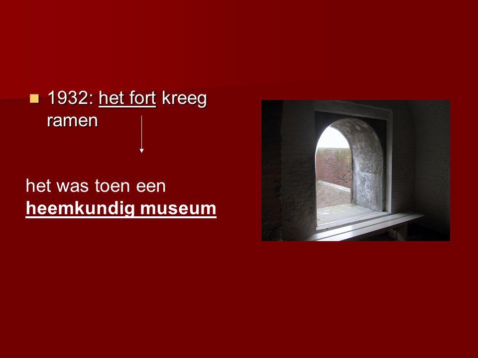 1932: het fort kreeg ramen het was toen een heemkundig museum