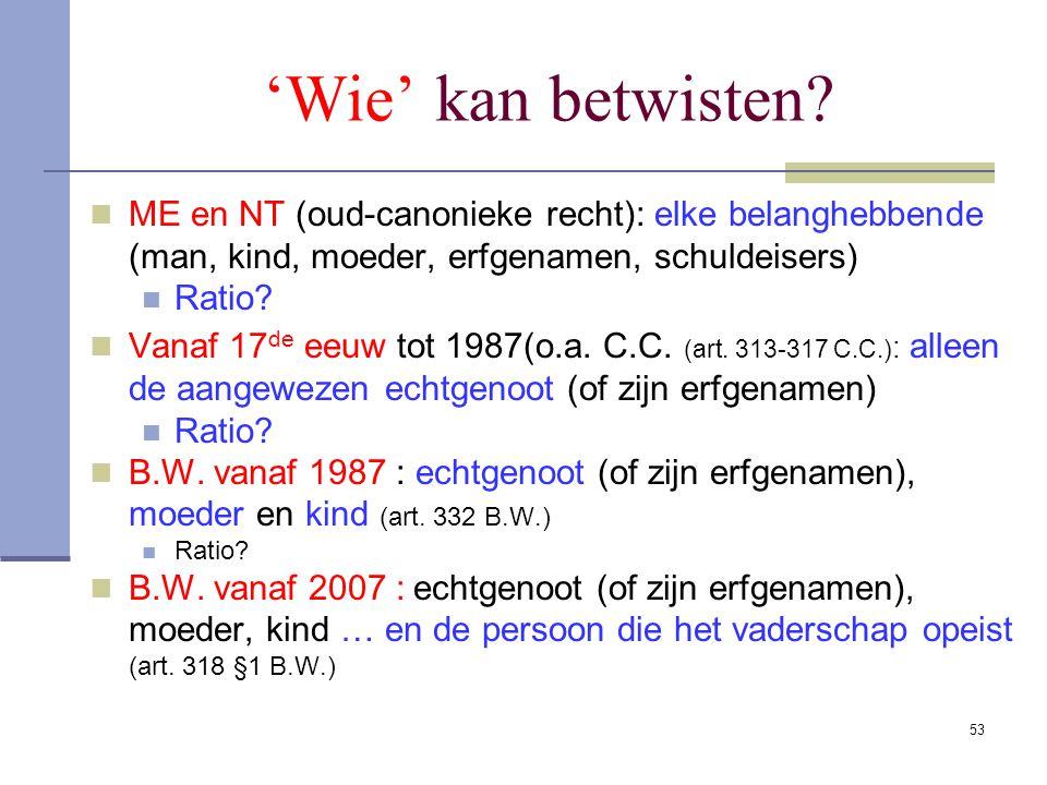 'Wie' kan betwisten ME en NT (oud-canonieke recht): elke belanghebbende (man, kind, moeder, erfgenamen, schuldeisers)