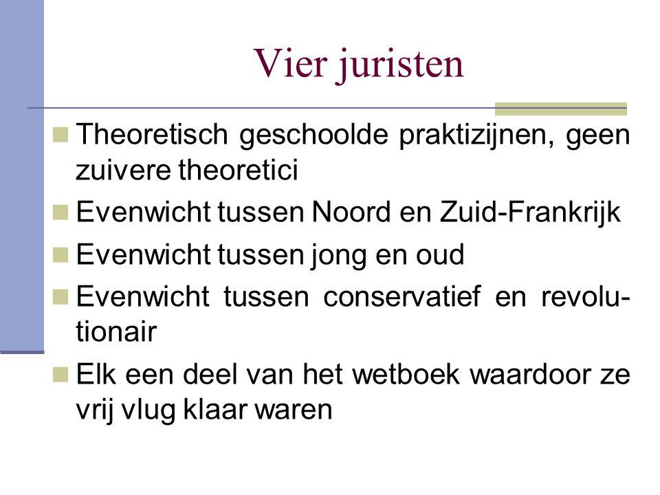 Vier juristen Theoretisch geschoolde praktizijnen, geen zuivere theoretici. Evenwicht tussen Noord en Zuid-Frankrijk.