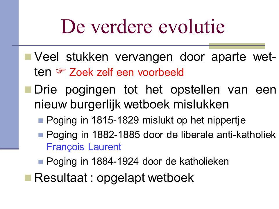 De verdere evolutie Veel stukken vervangen door aparte wet-ten  Zoek zelf een voorbeeld.
