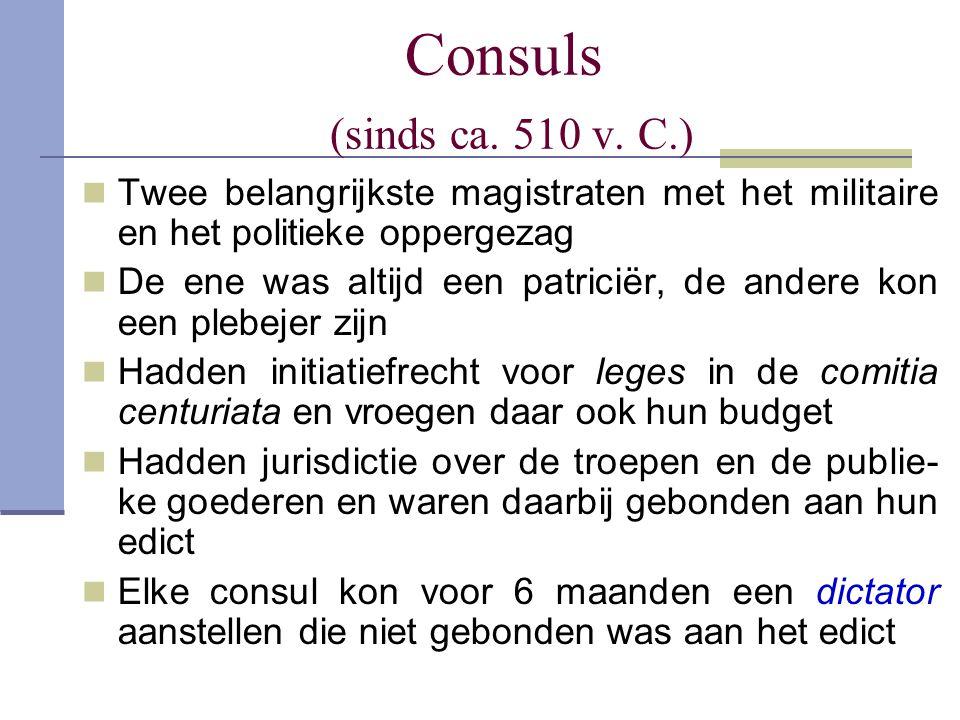Consuls (sinds ca. 510 v. C.) Twee belangrijkste magistraten met het militaire en het politieke oppergezag.