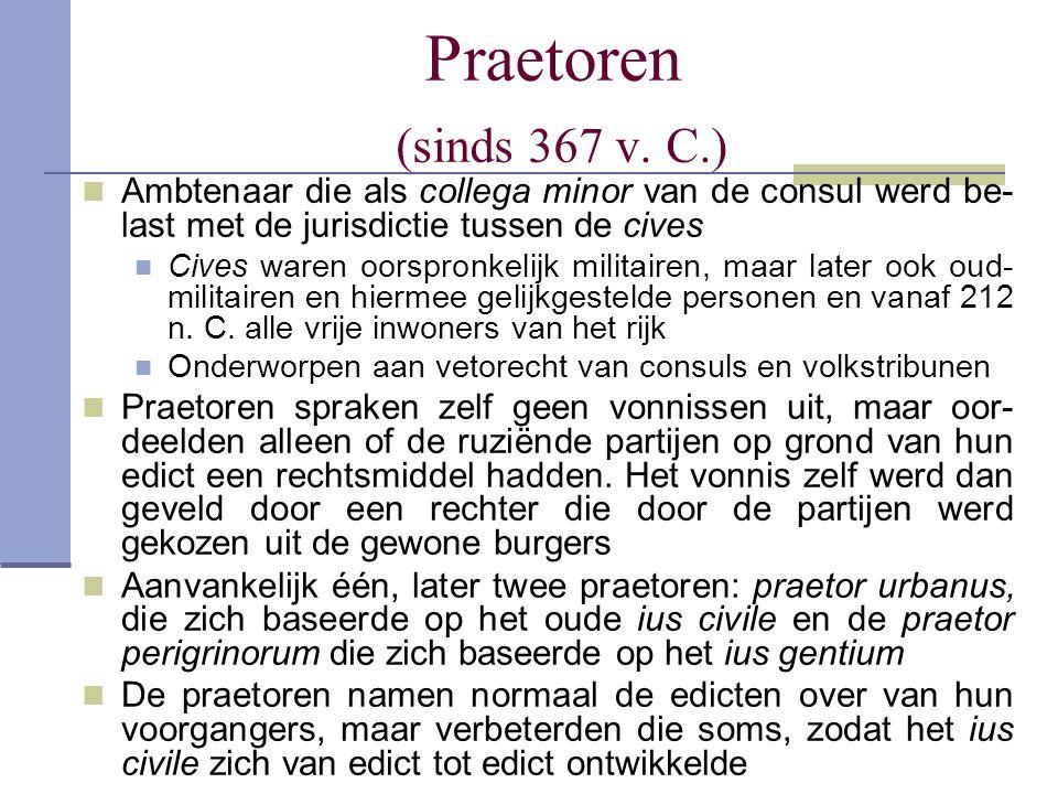 Praetoren (sinds 367 v. C.) Ambtenaar die als collega minor van de consul werd be-last met de jurisdictie tussen de cives.