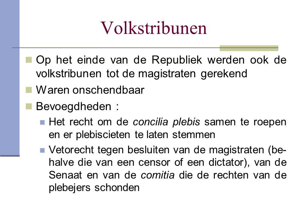 Volkstribunen Op het einde van de Republiek werden ook de volkstribunen tot de magistraten gerekend.