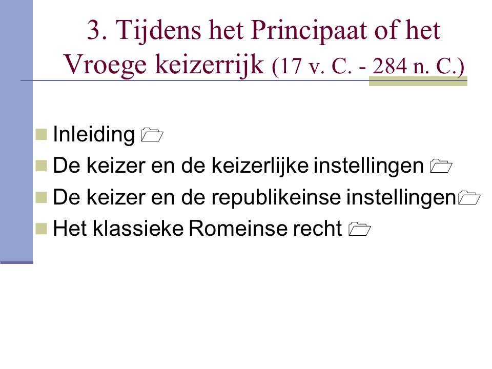 3. Tijdens het Principaat of het Vroege keizerrijk (17 v. C. - 284 n. C.)