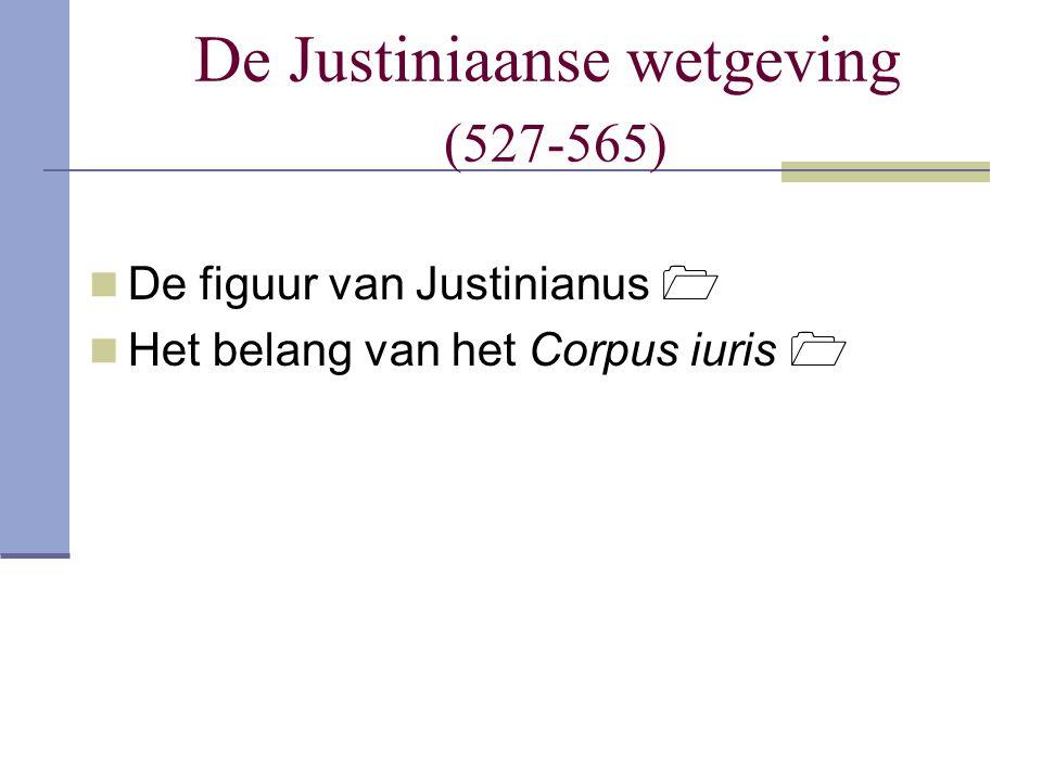 De Justiniaanse wetgeving (527-565)