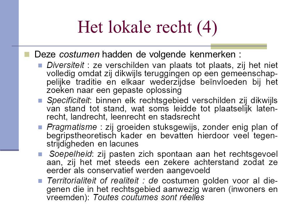 Het lokale recht (4) Deze costumen hadden de volgende kenmerken :