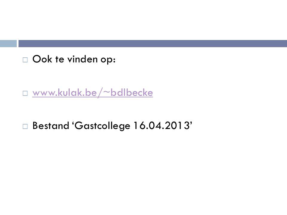 Ook te vinden op: www.kulak.be/~bdlbecke Bestand 'Gastcollege 16.04.2013'