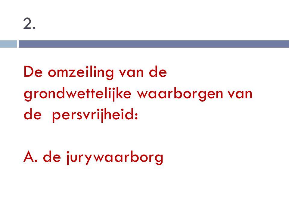 2. De omzeiling van de grondwettelijke waarborgen van de persvrijheid: A. de jurywaarborg