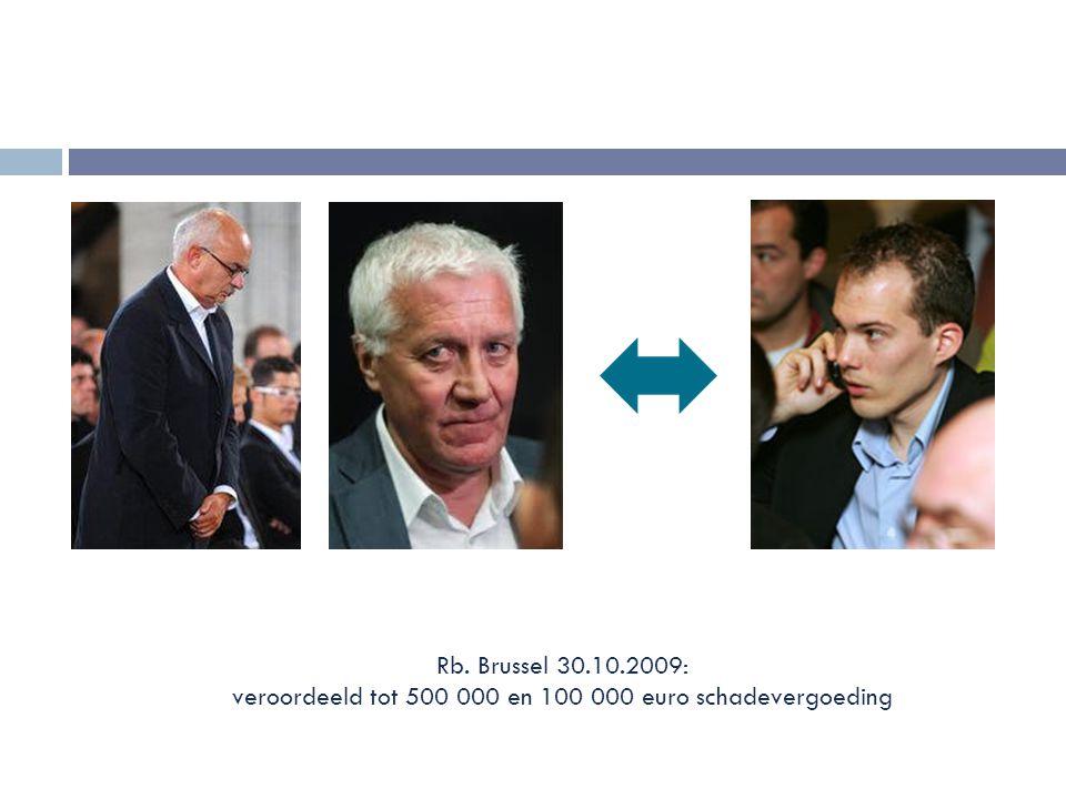 Rb. Brussel 30.10.2009: veroordeeld tot 500 000 en 100 000 euro schadevergoeding