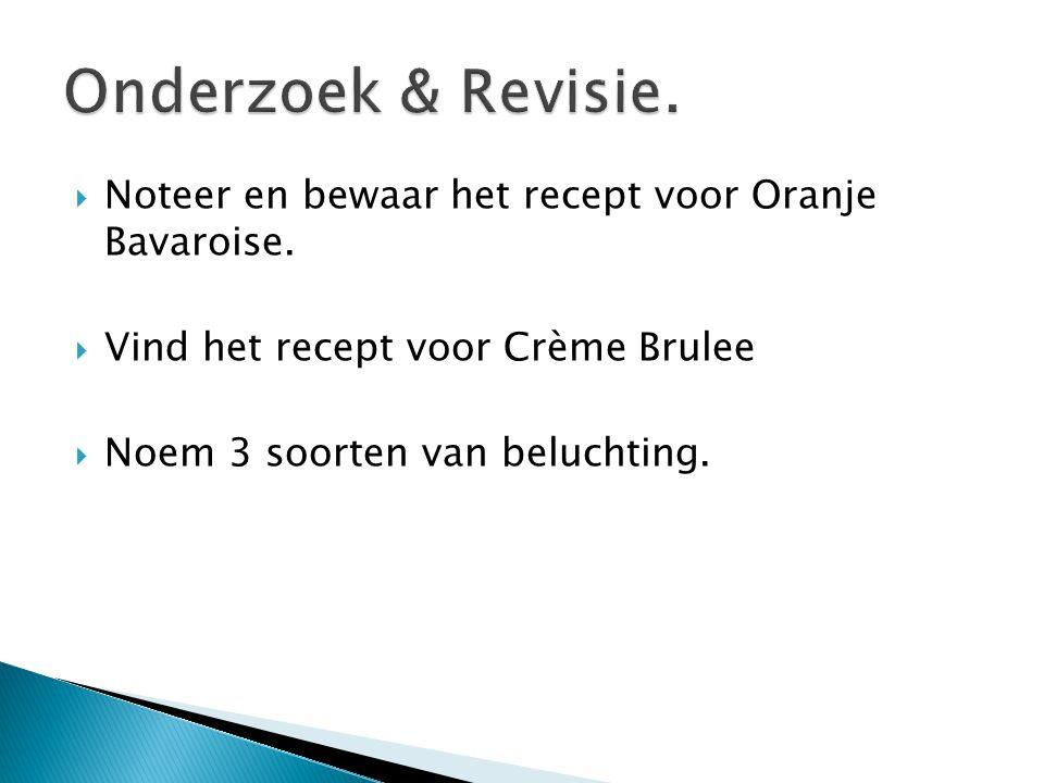 Onderzoek & Revisie. Noteer en bewaar het recept voor Oranje Bavaroise. Vind het recept voor Crème Brulee.