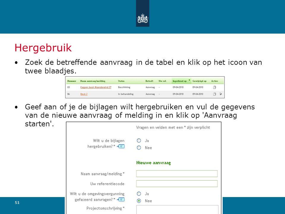 Hergebruik Zoek de betreffende aanvraag in de tabel en klik op het icoon van twee blaadjes.
