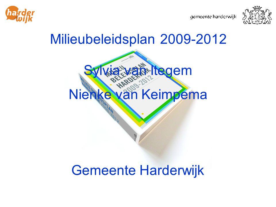 Milieubeleidsplan 2009-2012 Sylvia van Itegem Nienke van Keimpema Gemeente Harderwijk