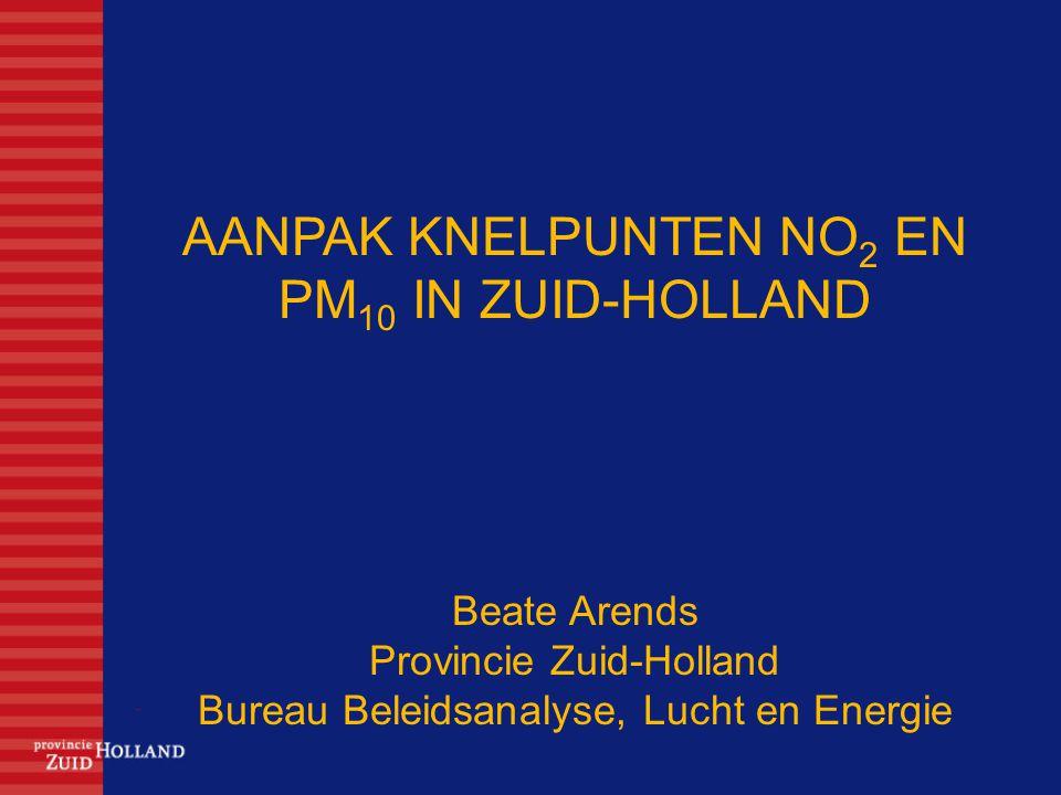 AANPAK KNELPUNTEN NO2 EN PM10 IN ZUID-HOLLAND Beate Arends Provincie Zuid-Holland Bureau Beleidsanalyse, Lucht en Energie