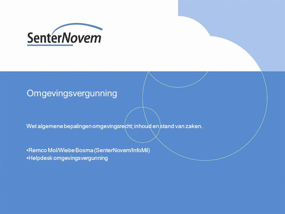 Omgevingsvergunning Wet algemene bepalingen omgevingsrecht; inhoud en stand van zaken. Remco Mol/Wiebe Bosma (SenterNovem/InfoMil)