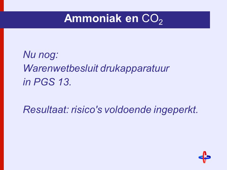 Ammoniak en CO2 Nu nog: Warenwetbesluit drukapparatuur in PGS 13.