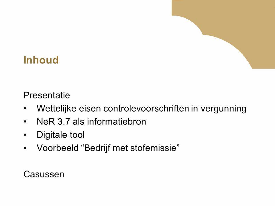 Inhoud Presentatie. Wettelijke eisen controlevoorschriften in vergunning. NeR 3.7 als informatiebron.