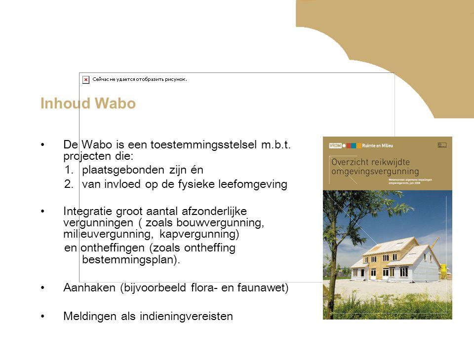 Inhoud Wabo De Wabo is een toestemmingsstelsel m.b.t. projecten die: