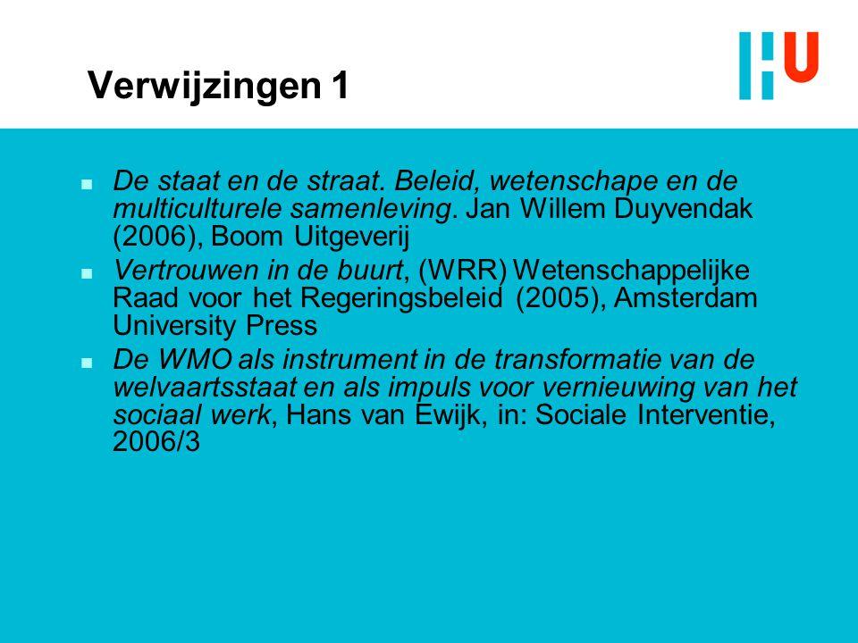 Verwijzingen 1 De staat en de straat. Beleid, wetenschape en de multiculturele samenleving. Jan Willem Duyvendak (2006), Boom Uitgeverij.