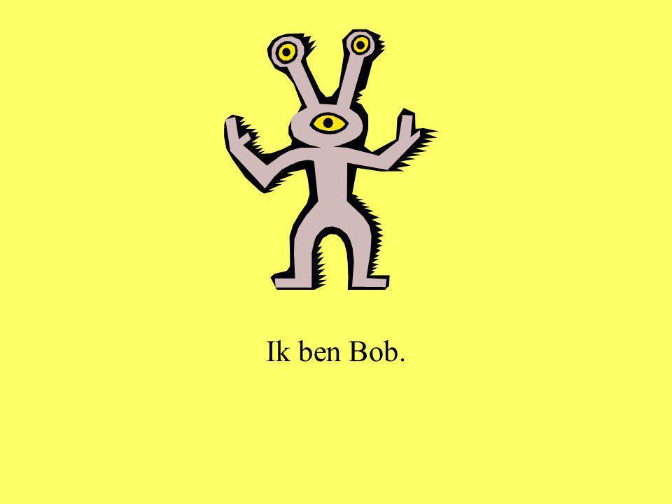 Ik ben Bob.