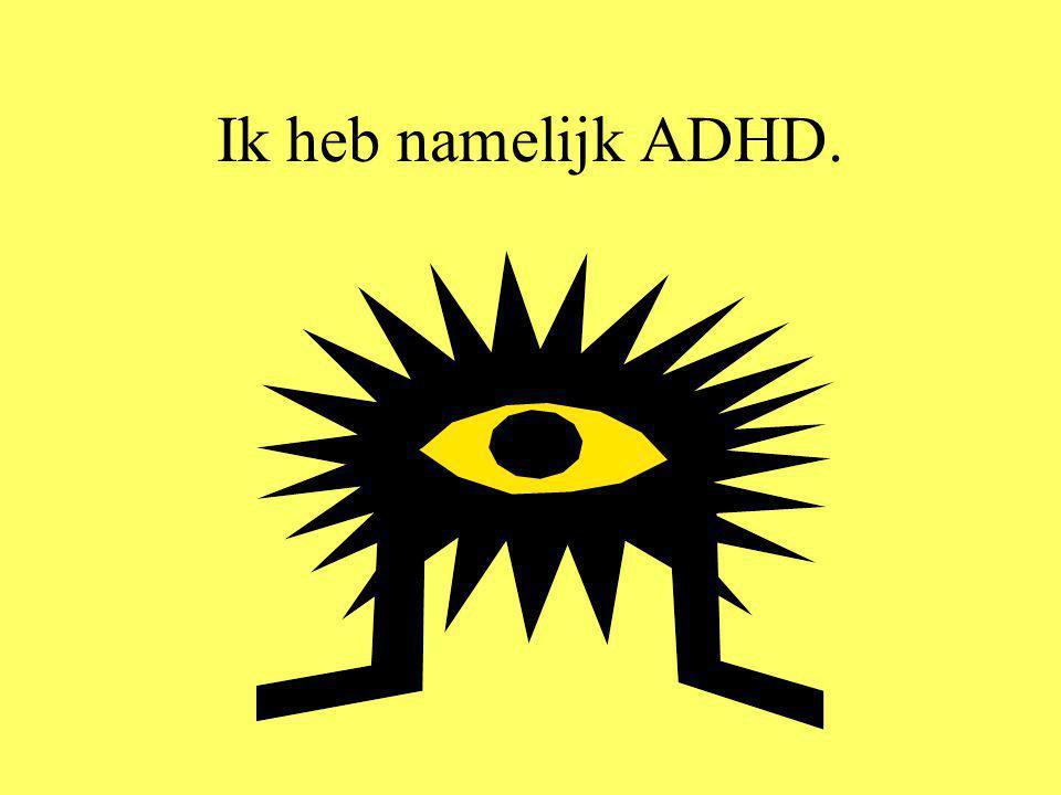 Ik heb namelijk ADHD.