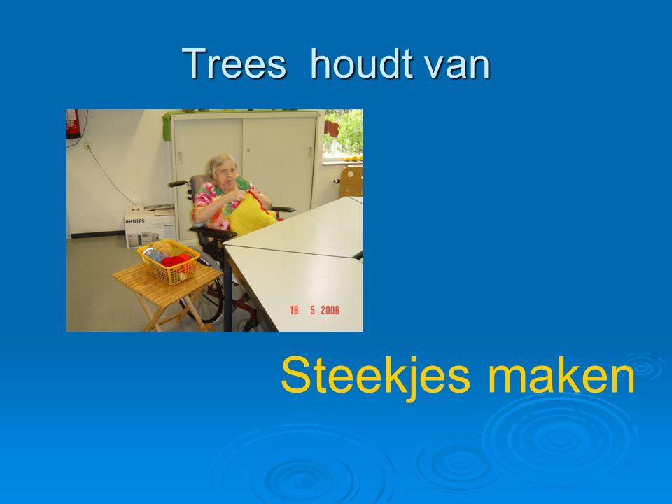 Trees houdt van Steekjes maken