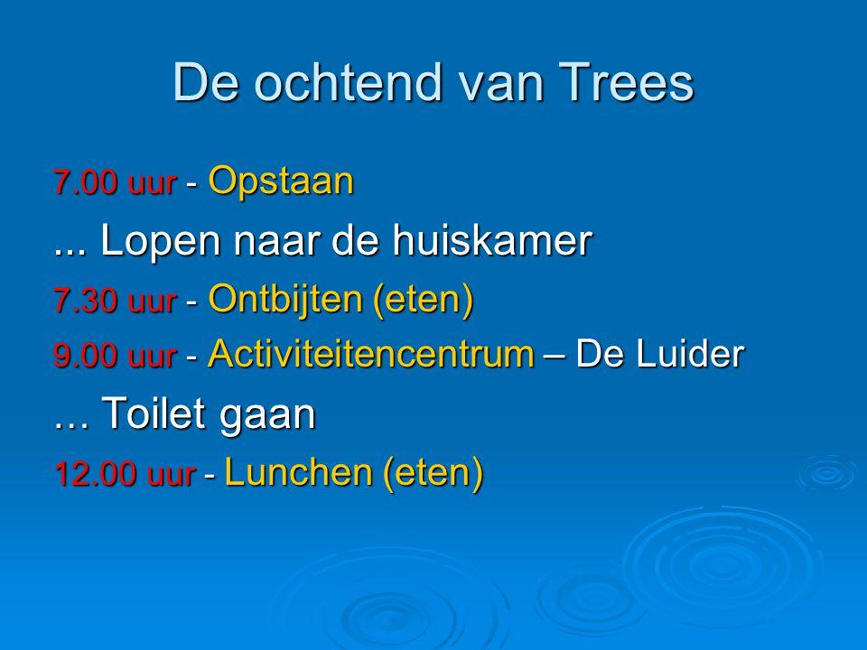 De ochtend van Trees ... Lopen naar de huiskamer … Toilet gaan