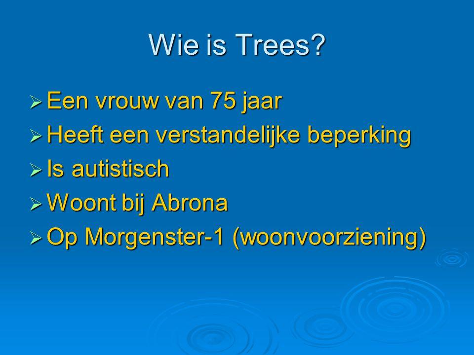 Wie is Trees Een vrouw van 75 jaar Heeft een verstandelijke beperking