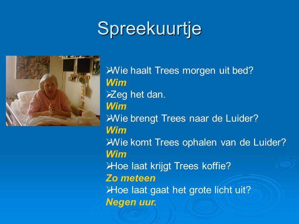 Spreekuurtje Wie haalt Trees morgen uit bed Wim Zeg het dan.