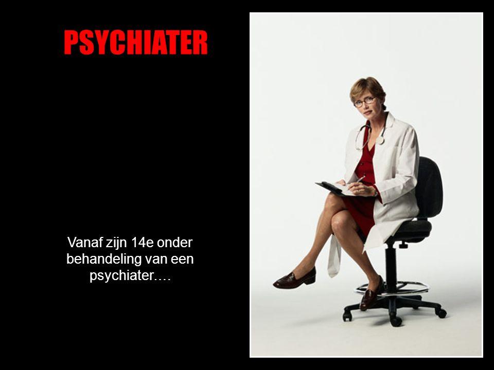 Vanaf zijn 14e onder behandeling van een psychiater….