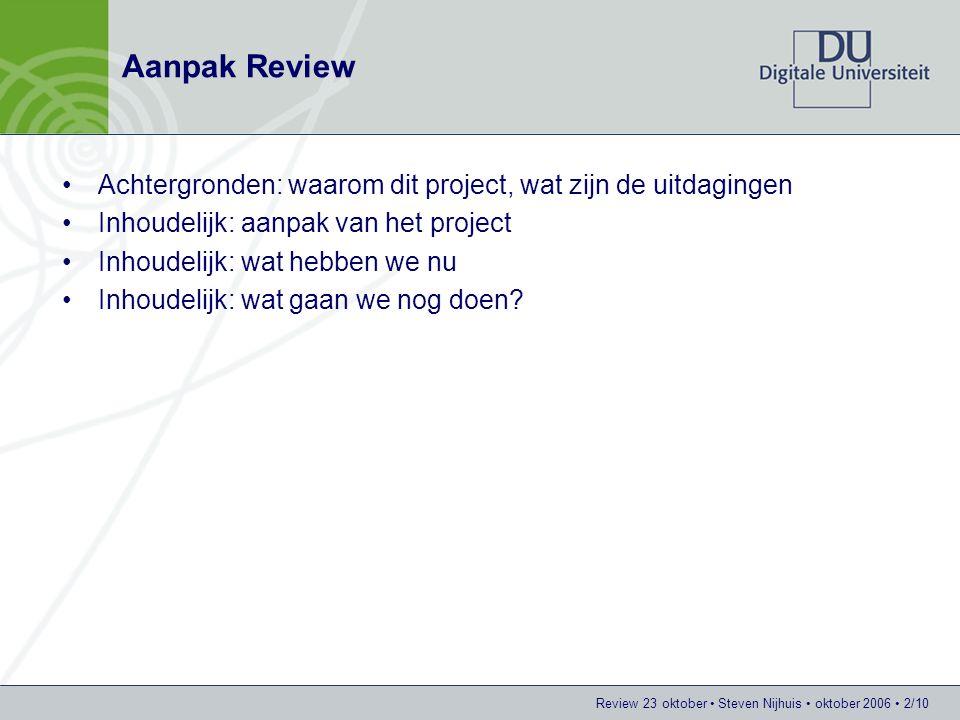 Aanpak Review Achtergronden: waarom dit project, wat zijn de uitdagingen. Inhoudelijk: aanpak van het project.