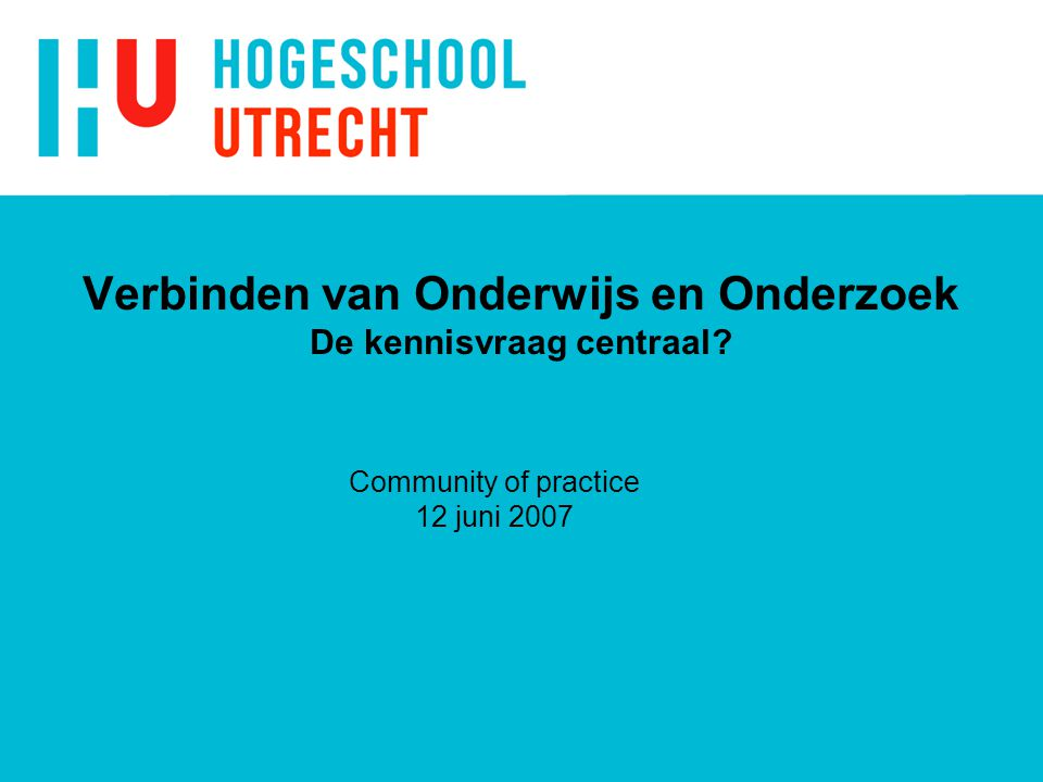 Verbinden van Onderwijs en Onderzoek De kennisvraag centraal