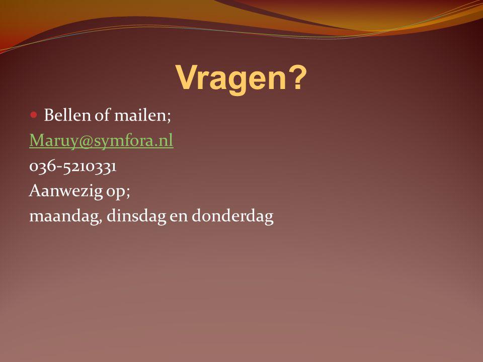 Vragen Bellen of mailen; Maruy@symfora.nl 036-5210331 Aanwezig op;