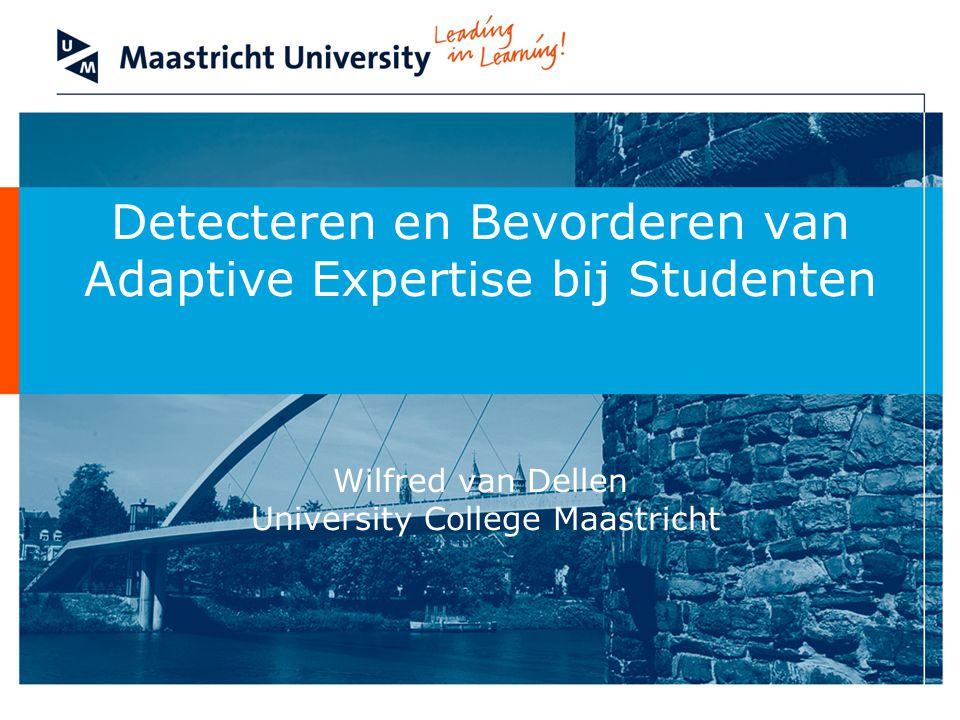 Detecteren en Bevorderen van Adaptive Expertise bij Studenten Wilfred van Dellen University College Maastricht