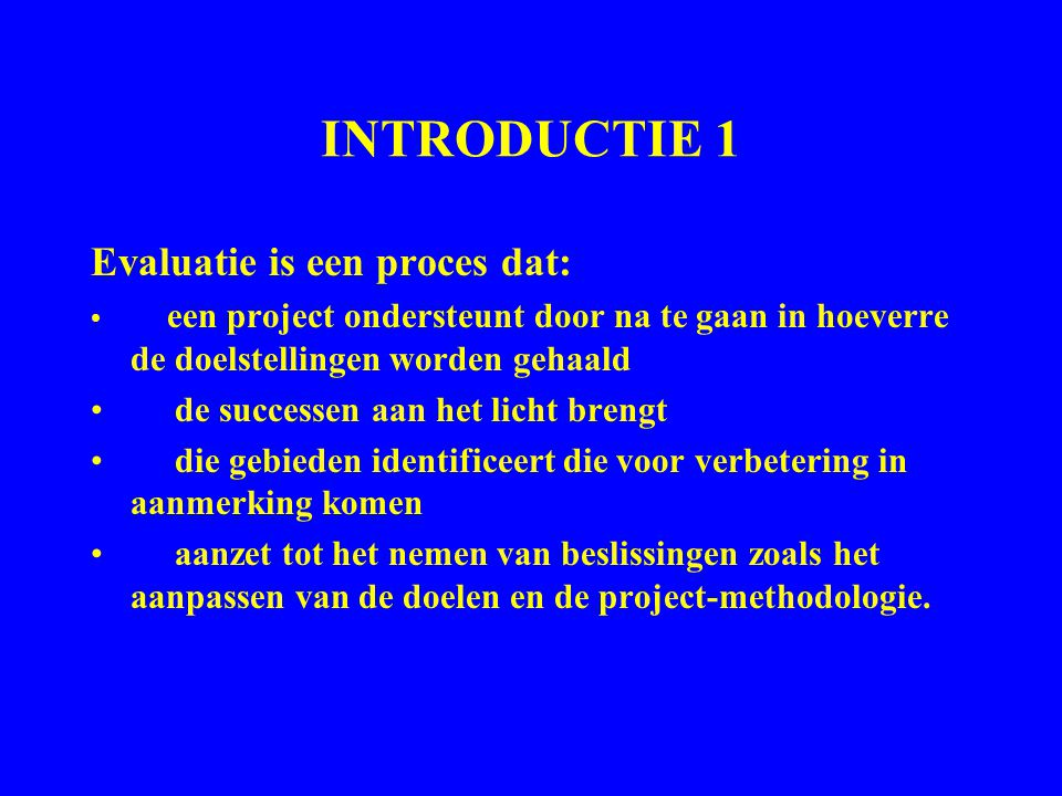 INTRODUCTIE 1 Evaluatie is een proces dat: