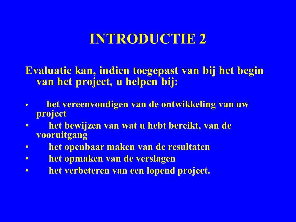 INTRODUCTIE 2 Evaluatie kan, indien toegepast van bij het begin van het project, u helpen bij: het vereenvoudigen van de ontwikkeling van uw project.