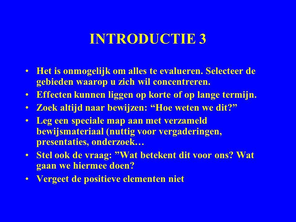 INTRODUCTIE 3 Het is onmogelijk om alles te evalueren. Selecteer de gebieden waarop u zich wil concentreren.