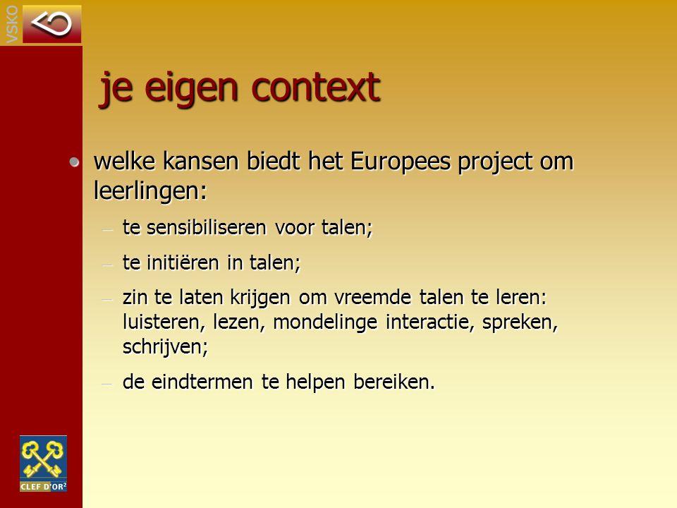 je eigen context welke kansen biedt het Europees project om leerlingen: te sensibiliseren voor talen;
