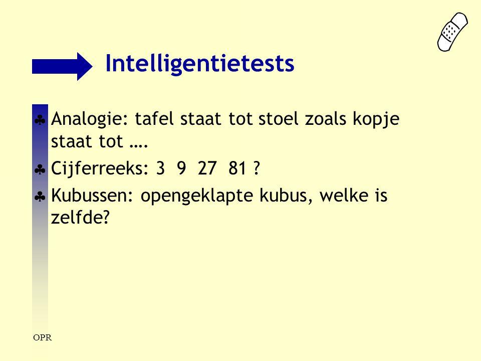 Intelligentietests Analogie: tafel staat tot stoel zoals kopje staat tot …. Cijferreeks: 3 9 27 81