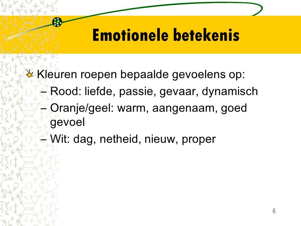 Emotionele betekenis Kleuren roepen bepaalde gevoelens op: