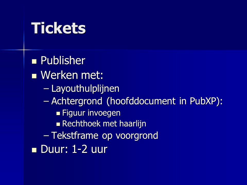 Tickets Publisher Werken met: Duur: 1-2 uur Layouthulplijnen