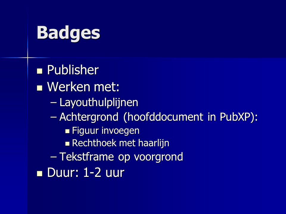 Badges Publisher Werken met: Duur: 1-2 uur Layouthulplijnen