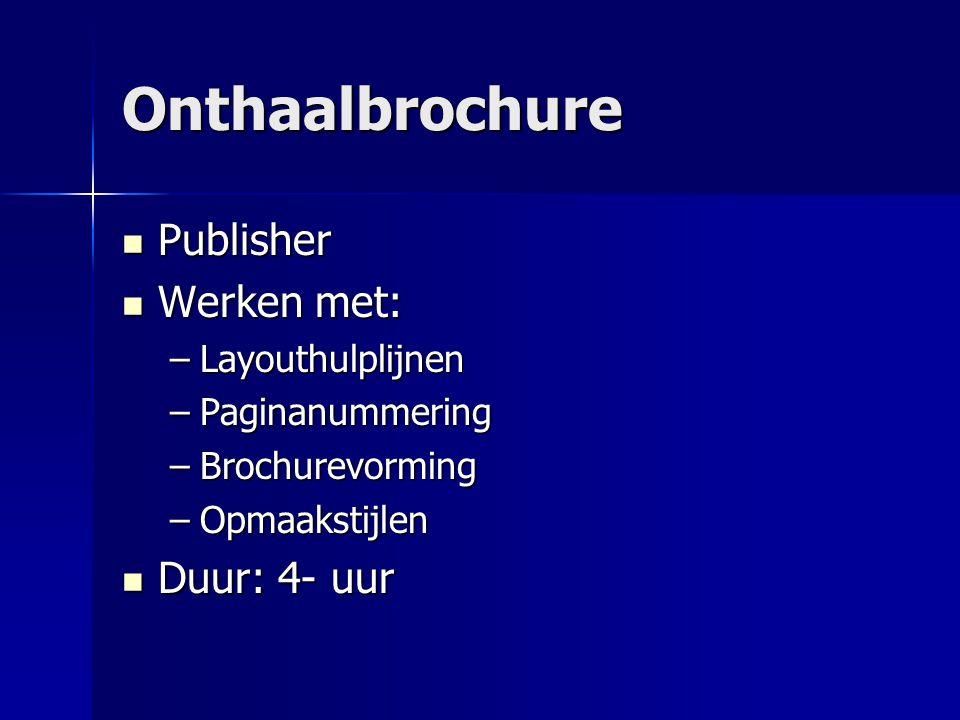 Onthaalbrochure Publisher Werken met: Duur: 4- uur Layouthulplijnen